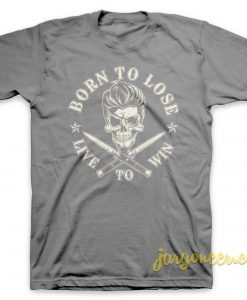 Born To Lose T Shirt