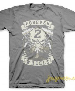 Forever 2 Wheels T-Shirt