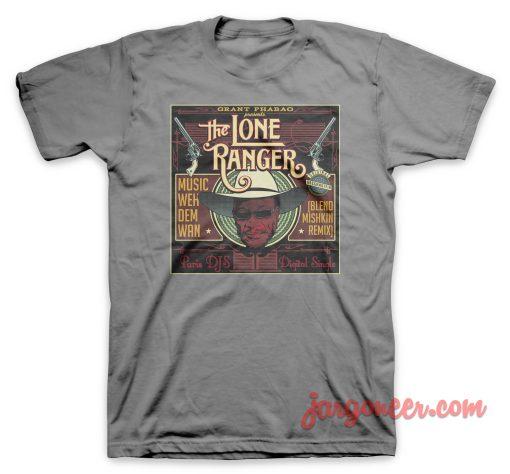The Lone Ranger Weh Dem Wan T Shirt