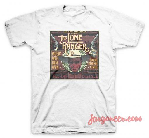 The Lone Ranger - Weh Dem Wan T-Shirt