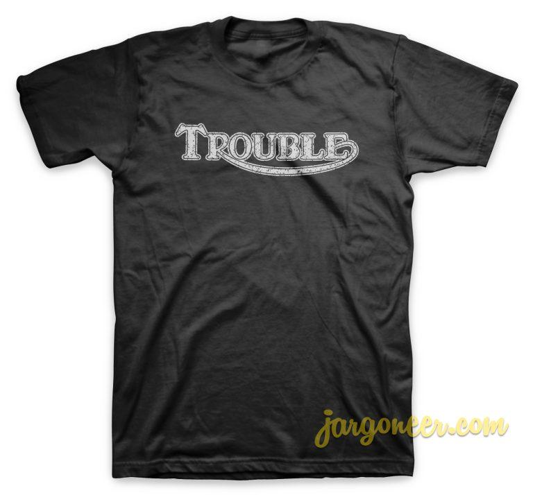 Trouble In Destroy Black T-Shirt