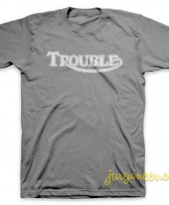 Trouble In Destroy T Shirt