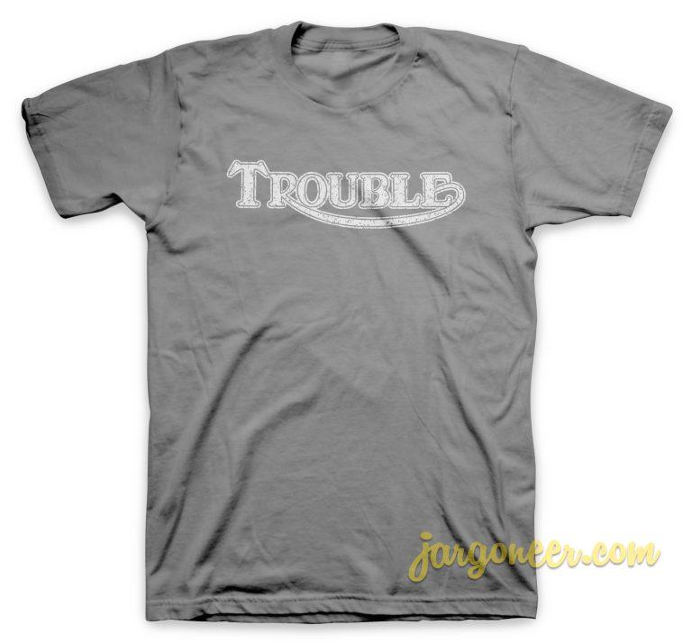 Trouble In Destroy T Shirt