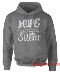 Hope Will Never Be Silent Quote Hoodie