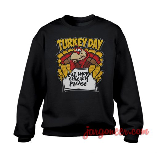 Happy Turkey Day And Eat More Chicken Sweatshirt Cool Designs