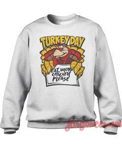 Happy Turkey Day And Eat More Chicken Sweatshirt