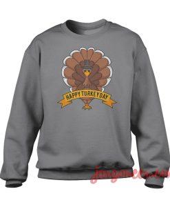 Happy Turkey Day Sweatshirt Cool Designs Ready For Men's or Women's