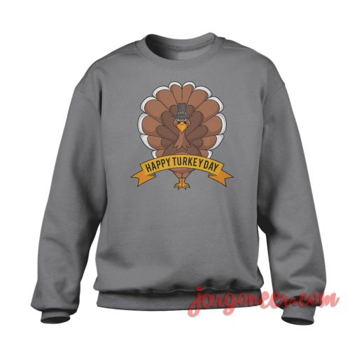 Happy Turkey Day Sweatshirt Cool Designs Ready For Men's or Women's