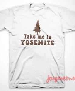 Take Me To Yosemite T-Shirt