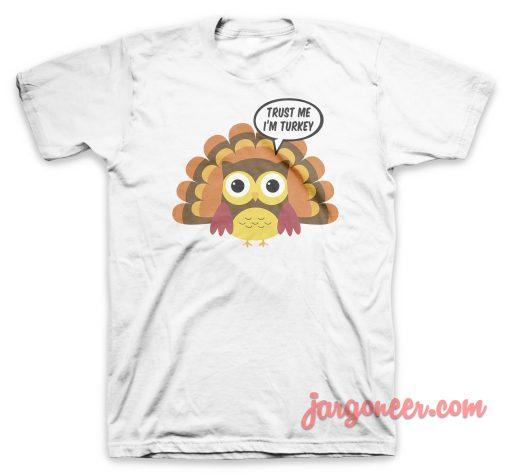 Trust Me I Am A Turkey T Shirt