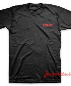 Yikes! T Shirt