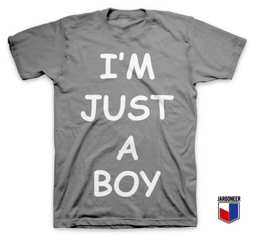 I'M JUST A BOY T Shirt