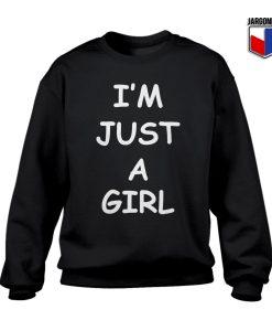 I'm Just A Girl Sweatshirt