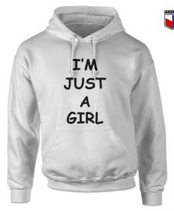 I'm Just A Girl Hoodie