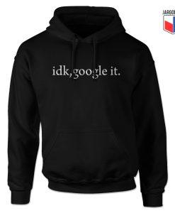 Idk Google It Hoodie