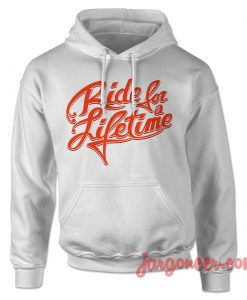 Ride For A Life Time Hoodie