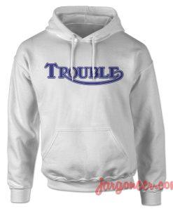 Trouble Hoodie