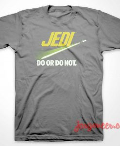 Jedi Do Or Do Not T-Shirt