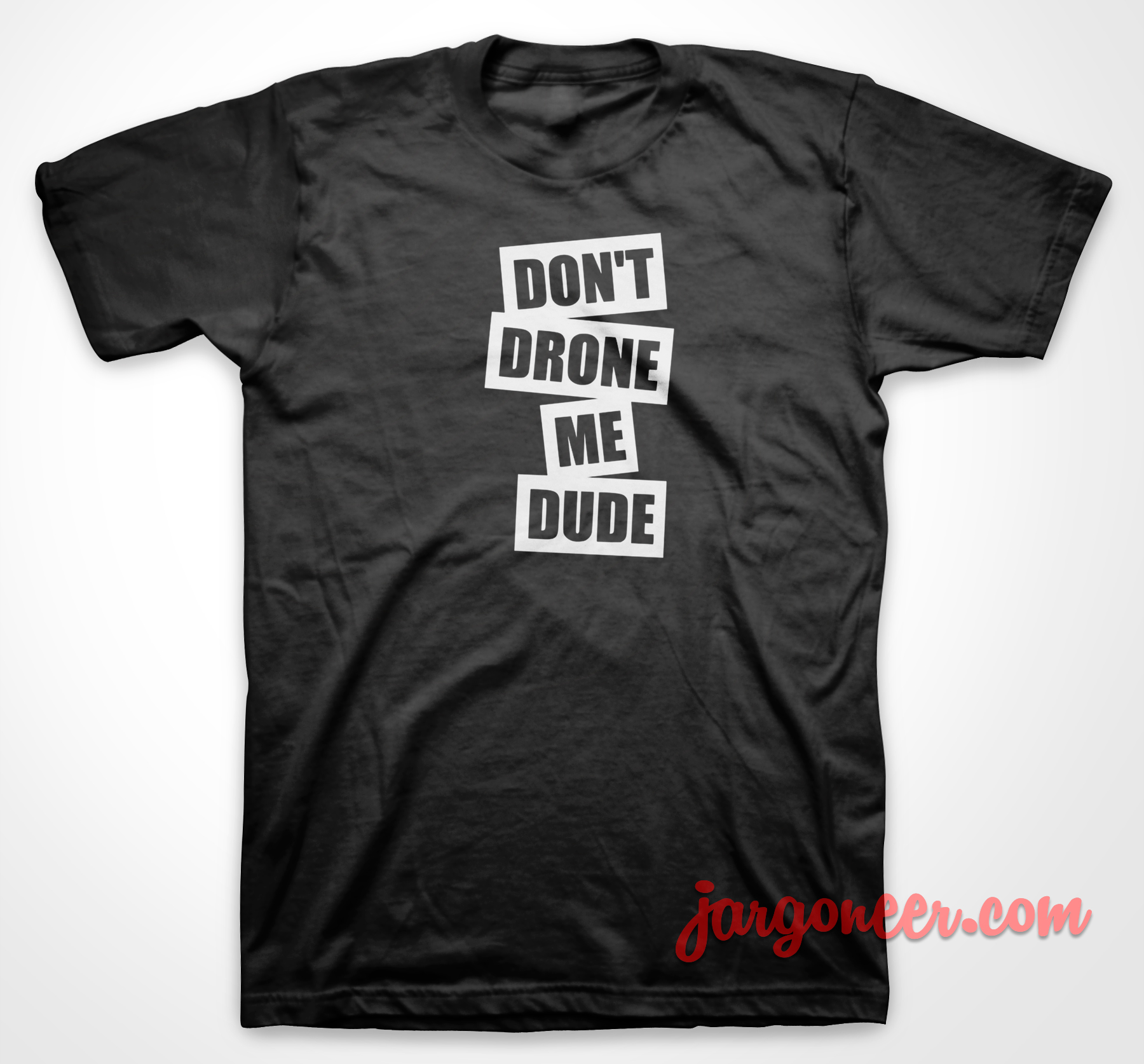 Don't Drone Me Dude T-Shirt