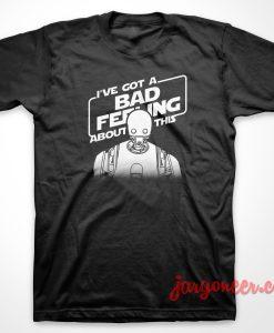 I Have Bad Feeling T-Shirt