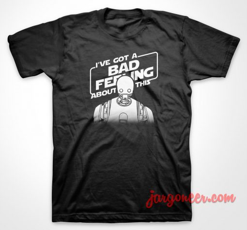 I Have Bad Feeling T Shirt