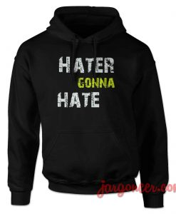 Hatter Gona Hate Hoodie