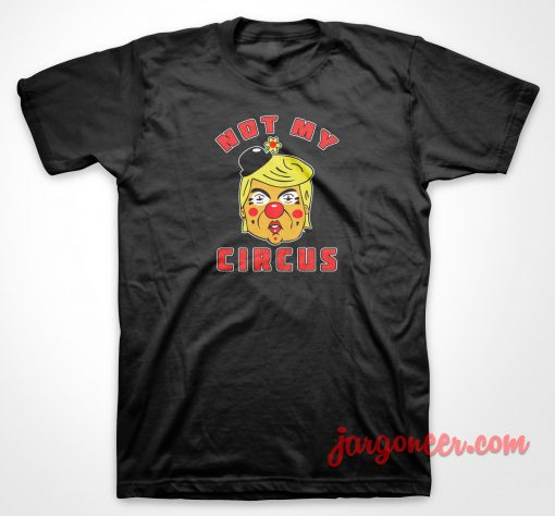 Not My Circus Clown T Shirt