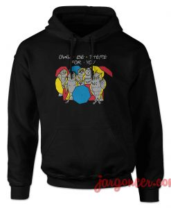 Owl Be There For You Hoodie