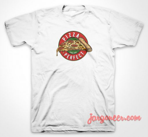 Pizza Perfect T Shirt