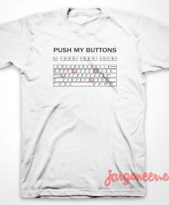 Push My Button T-Shirt