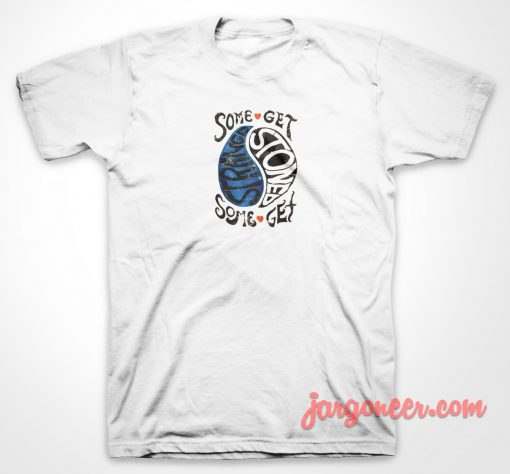 Some Get Stoned T Shirt