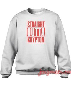 Straight Outta Krypton Crewneck Sweatshirt
