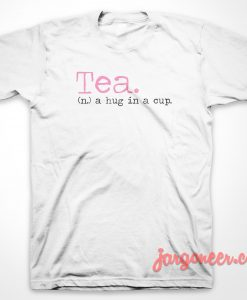 Tea Hug In Cup T-Shirt