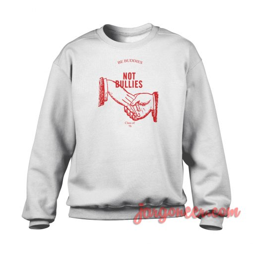 Be Buddies Not Bullies Crewneck Sweatshirt