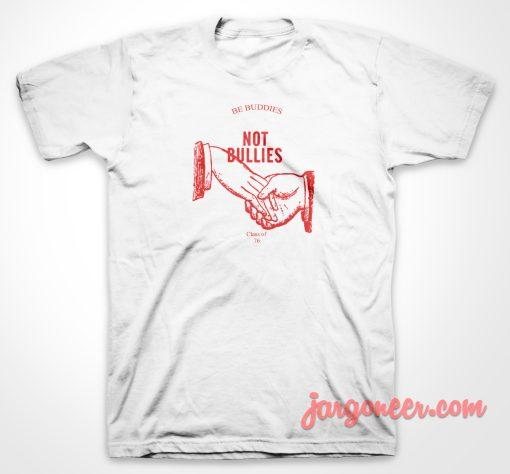 Be Buddies Not Bullies T Shirt