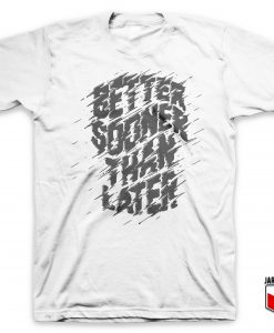 Better Sooner Slogan T Shirt