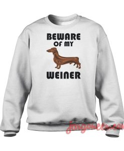 Beware Of My Weiner Crewneck Sweatshirt