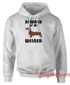 Beware Of My Weiner Hoodie