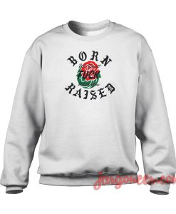 Born X Raised Crewneck Sweatshirt