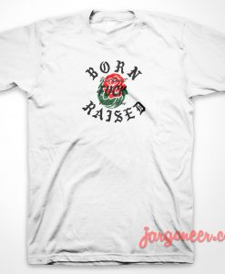 Born X Raised T-Shirt