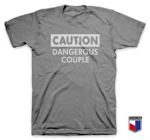 Caution Dangerous Couple T Shirt