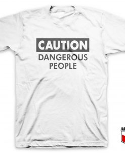 Caution - Dangerous People T-Shirt