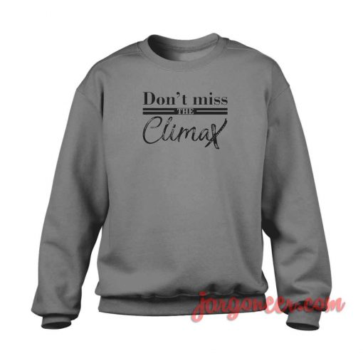 Don't Miss The Climax Crewneck Sweatshirt