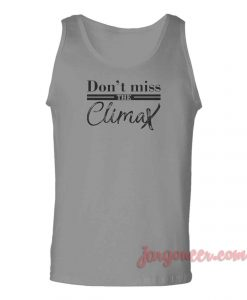 Don't Miss The Climax Unisex Adult Tank Top