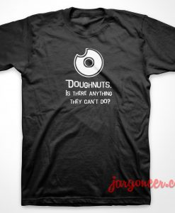 Doughnuts Is There Anything T Shirt