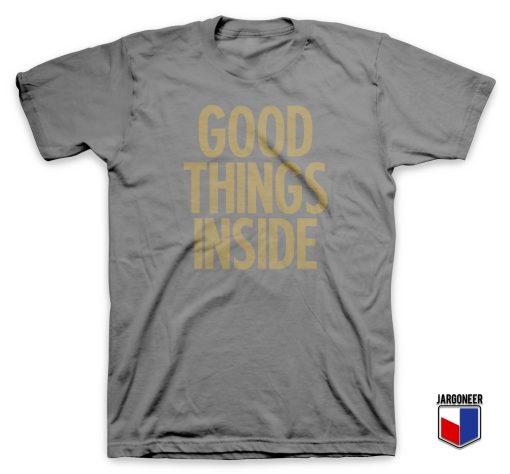 Good Things Inside T-Shirt
