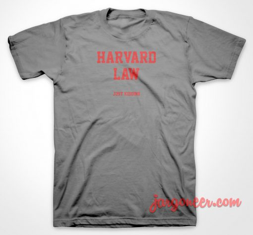 Harvard Law T Shirt