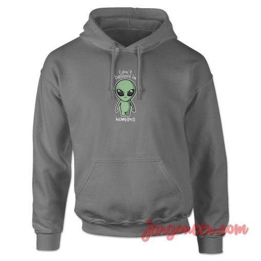 I Don't Believe In Humans Hoodie