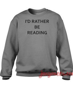 I'd Rather Be Reading Crewneck Sweatshirt