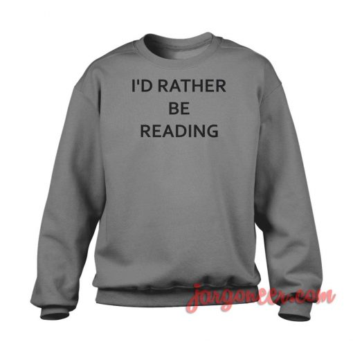 I'd Rather Be Reading Crewneck Sweatshirt